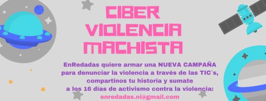 Desde Enredadas están recopilando historias de violencia machista en ambientes digitales y TIC. Ponete en contacto con ellas a través de su mail: enredadas.ni@gmail.com, contales tu historia y sumate así a los 16 días de activismo contra la violencia.